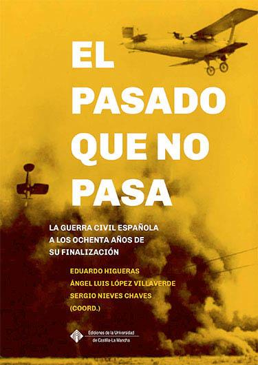 Publicado el libro colectivo El pasado que no pasa. La guerra civil española a los ochenta años de su finalización